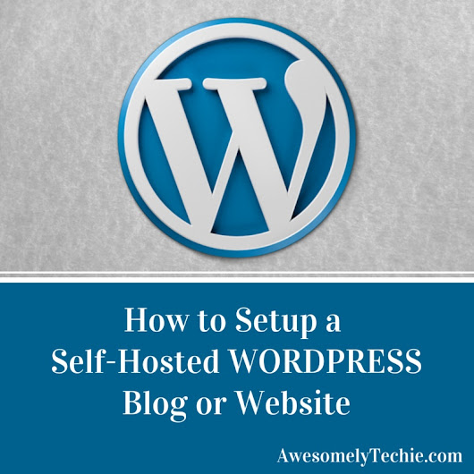 How To Setup a Self-Hosted Wordpress Blog: A Step-by-Step Tutorial | Awesomely Techie via @sniply