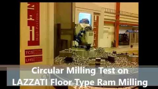 New Video of LAZZATI Circular Milling Test on Floor Type Ram Milling