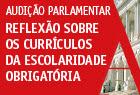 """25.fevereiro.2015 - Audição parlamentar """"Reflexão sobre os Currículos da Escolaridade Obrigatória"""" - Auditório do Edifício Novo (09h30-13h00)."""