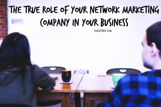The True Role of your Network Marketing Company in your Business • Coach Tara's Blog