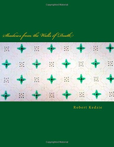 Shadows from the Walls of Death Robert Kedzie