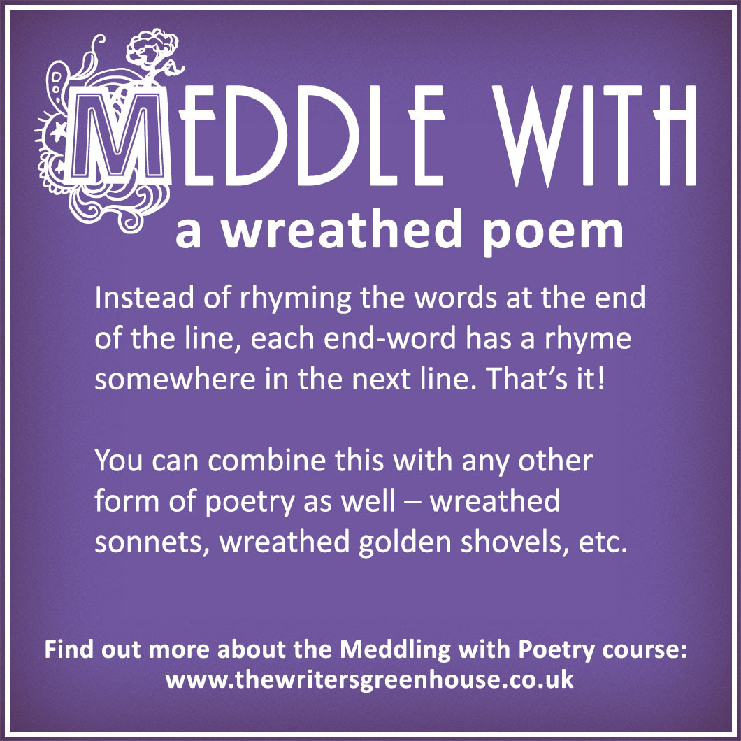 Instead of rhyming the words at the end of the line, each end-word has a rhyme somewhere in the next line. That's it! You can combine this with any other form of poetry as well – wreathed sonnets, wreathed golden shovels, etc.