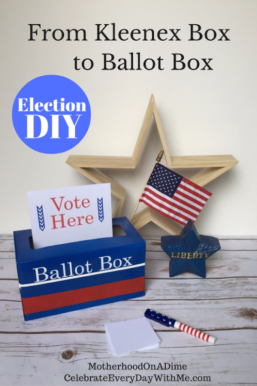 From Kleenex Box to Ballot Box: Election DIY - Kids Activities | Saving Money | Home Management | Motherhood on a Dime
