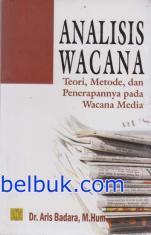 Analisis Wacana: Teori, Metode dan Penerapannya pada Wacana Media