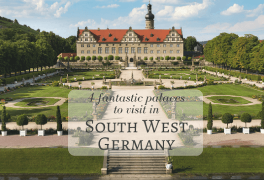 South West Germany - 4 Fantastic Palaces and Gardens to visit
