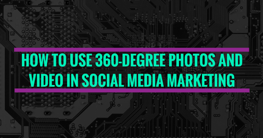 How to Use 360-Degree Photos and Video in Social Media Marketing - Search Engine Journal