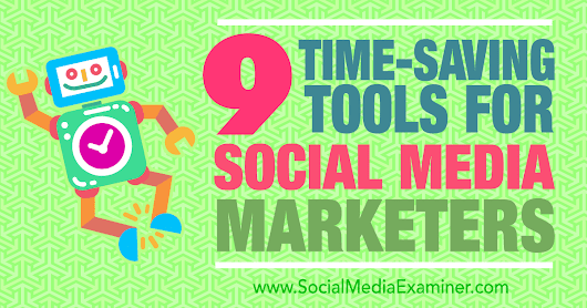 9 Time-Saving Tools for Social Media Marketers : Social Media Examiner