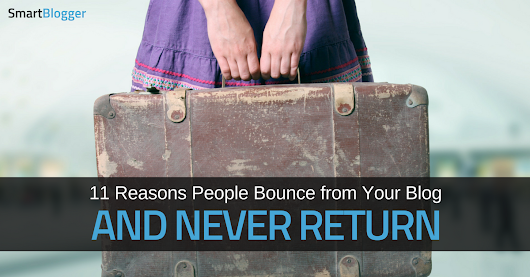11 Reasons People Bounce from Your Blog and Never Return • Smart Blogger