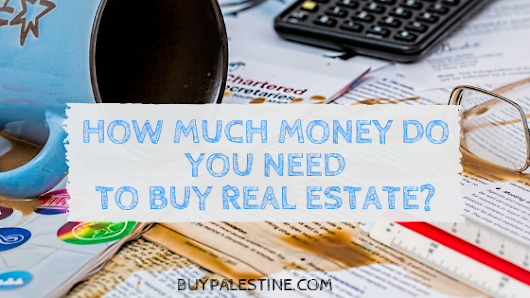 How Much Money Do you need to Buy Real Estate? | Palestine Real Estate & Palestine TX Homes For Sale | BuyPalestine.com