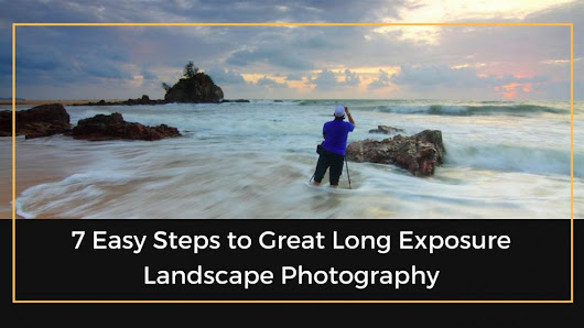 7 Easy Steps To Great Long Exposure Landscape Photography | The Professional Photographer