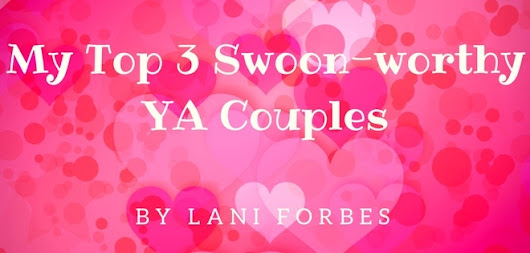 My Top 3 Swoon-Worthy YA Couples!
