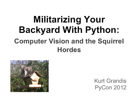 PyCon 2012: Militarizing Your Backyard: Computer Vision and the Squ...