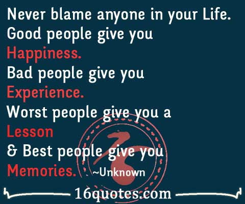 Never Blame Anyone In Your Life Good People Give You Happiness Bad