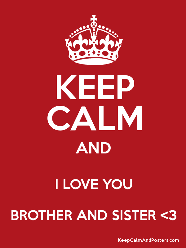 Keep Calm And I Love You Brother And Sister 3 Keep Calm And