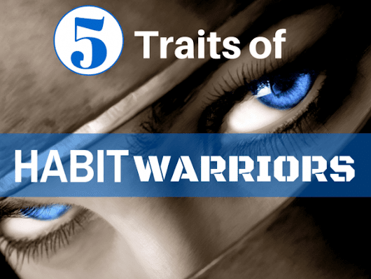 5 Traits Of Habit Warriors