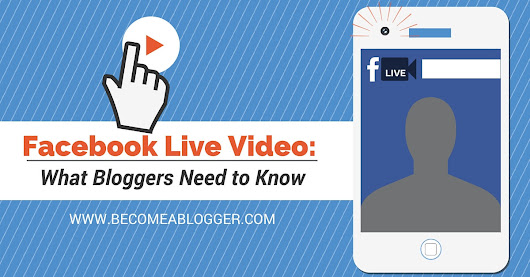 Facebook Live Video: What Bloggers Need to Know