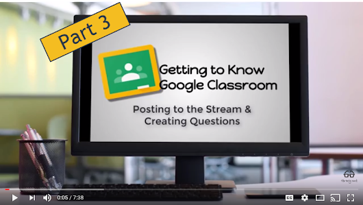 Getting to Know Google Classroom 3: Posting to the Stream & Creating Questions