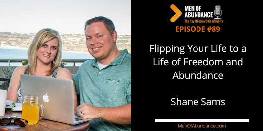 089: Flipping Your Life to a Life of Freedom and Abundance with Shane Sams