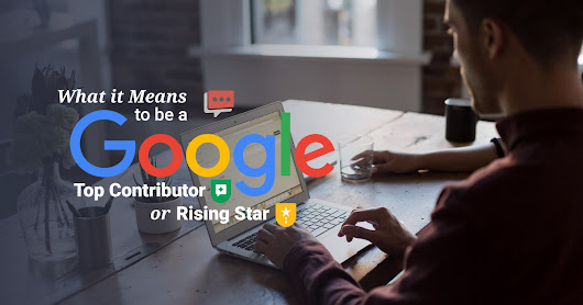 What It Means to Be A Google Top Contributor or Rising Star