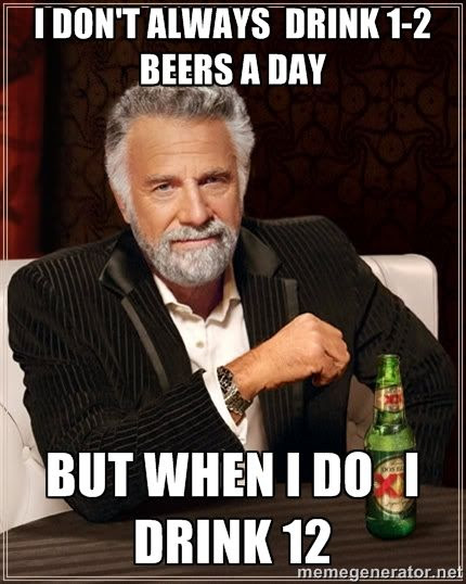 I don't always drink 1-2 beers a day but when I do I drink 12 photo.
