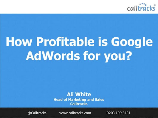 How Profitable is Google AdWords for you? - #BiddableWorld 2014 - C...