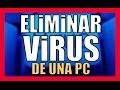 Como Eliminar Virus De La PC【Con y SIN ANTIVIRUS】