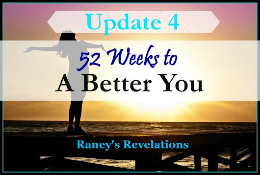 52 Weeks to a Better You – Update 4 – Raney's Revelations