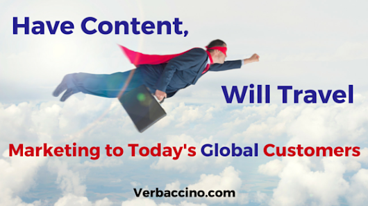 Have Content, Will Travel: Marketing to Today's Global Customers