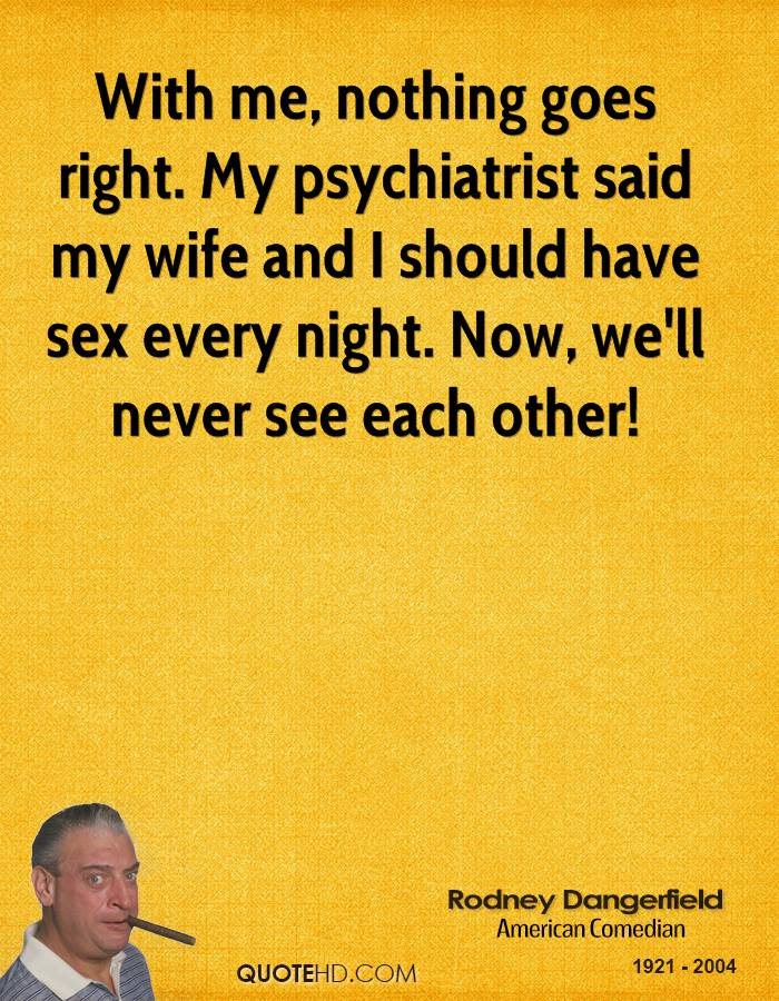 Rodney Dangerfield Sex Quotes Quotehd