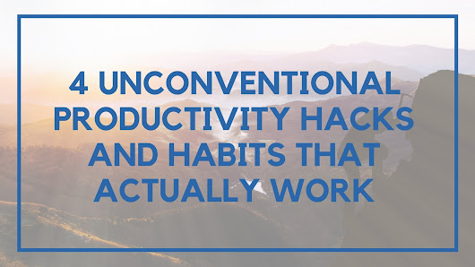 4 Unconventional Productivity Hacks And Habits That Actually Work - Location Rebel -