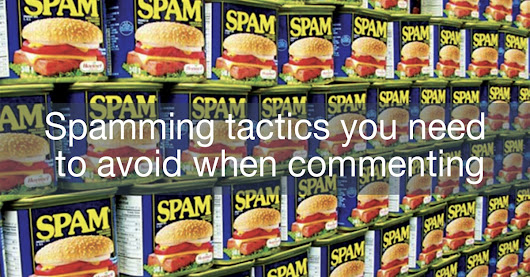 Spamming tactics you need to avoid when commenting | The Commenting Club