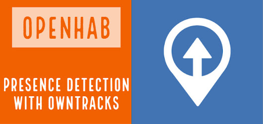 openHAB Owntracks: Presence Detection Using GPS Location -
