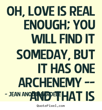 Design Your Own Picture Quotes About Love Oh Love Is Real Enough