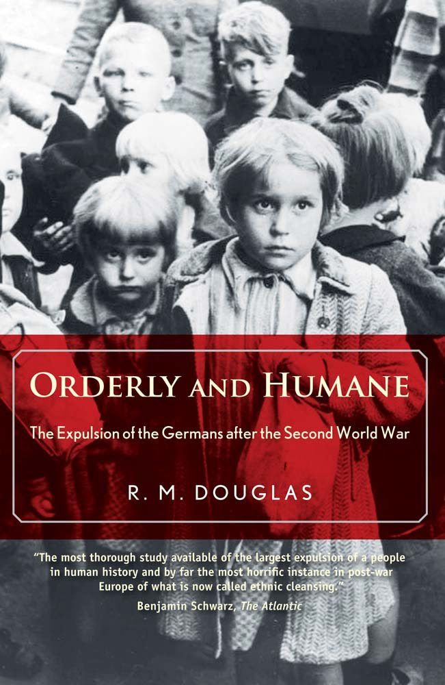 Orderly and Humane: The Expulsion of the Germans after the Second ...