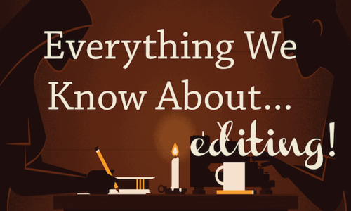 Everything We Know About…Editing!