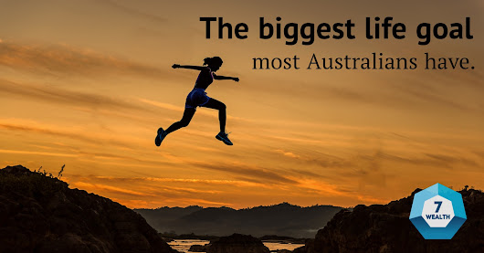 The biggest life goal Australians have - 7 Wealth