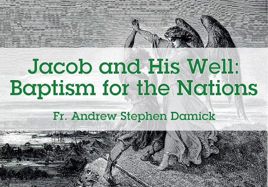 Jacob and His Well: Baptism for the Nations — Roads from Emmaus