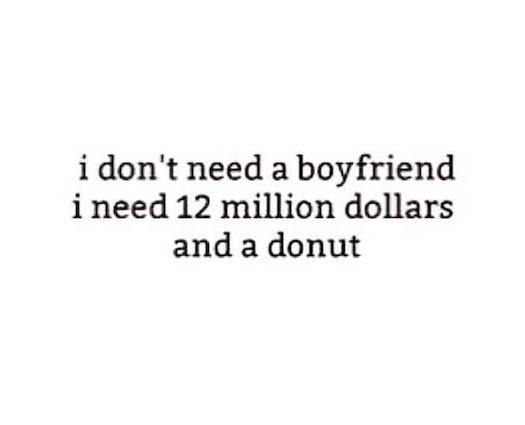 Shequotes I Dont Need A Boyfriend Shequotes Quote Humour