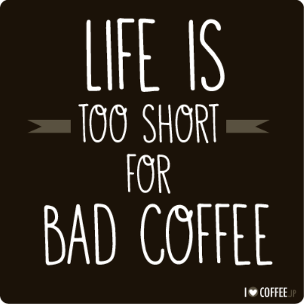 Funny Coffee Quotes Life Is Too Short For Bad Coffee