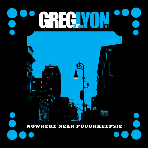 Greg Lyon -- Nowhere Near Poughkeepsie