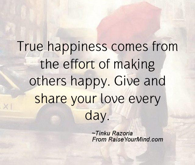 True Happiness Comes From The Effort Of Making Others Happy Give