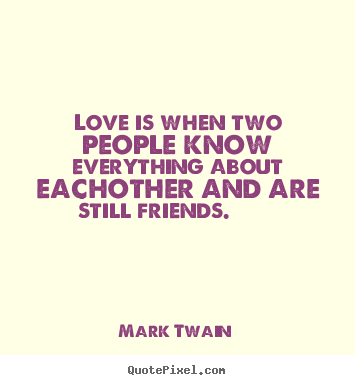 Mark Twain Picture Quotes Love Is When Two People Know Everything