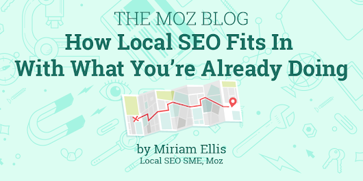 How Local SEO Fits In With What You're Already Doing - Moz
