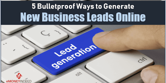 5 Bulletproof Ways to Generate New Business Leads Online