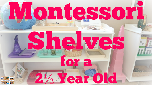 How to Prepare Montessori Shelves for a 2½ Year Old