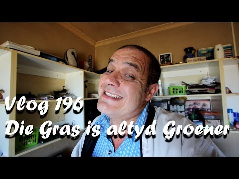 Vlog 196 Die Gras is altyd Groener – The Daily Vlogger in Afrikaans