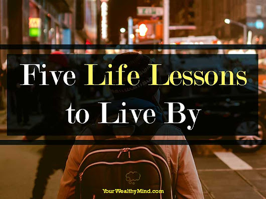 Five Life Lessons to Live By (that can Help Your Career) - Your Wealthy Mind