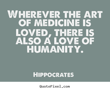 Quotes About Love Wherever The Art Of Medicine Is Loved There Is