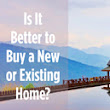 Should You Buy a New or Existing Home? - North San Diego County Real Estate