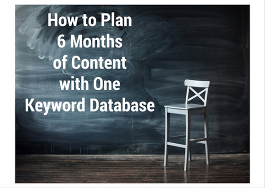How to Plan 6 Months of Content with One Keyword Database | Congruent Digital